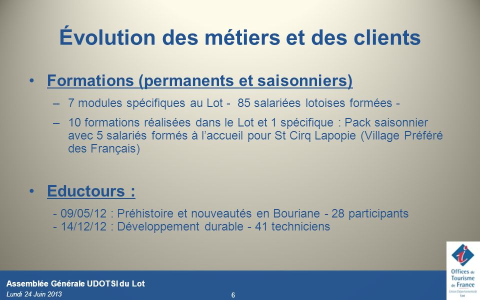 Évolution des métiers et des clients Formations (permanents et saisonniers) –7 modules spécifiques au Lot - 85 salariées lotoises formées - –10 format