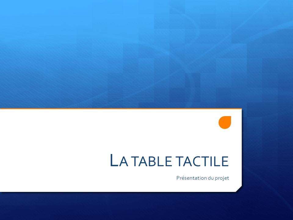 L A TABLE TACTILE Présentation du projet