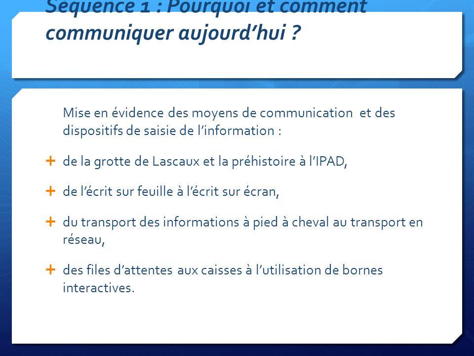 Séquence 1 : Pourquoi et comment communiquer aujourdhui ? Mise en évidence des moyens de communication et des dispositifs de saisie de linformation :