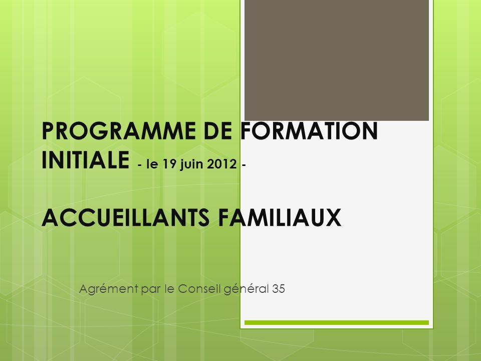 PROGRAMME DE FORMATION INITIALE - le 19 juin 2012 - ACCUEILLANTS FAMILIAUX Agrément par le Conseil général 35