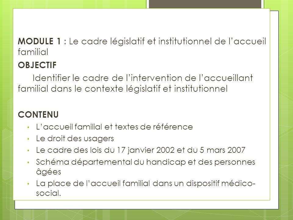 MODULE 1 : Le cadre législatif et institutionnel de laccueil familial OBJECTIF Identifier le cadre de lintervention de laccueillant familial dans le c