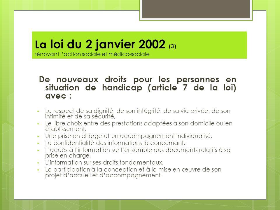 La loi du 2 janvier 2002 (3) rénovant laction sociale et médico-sociale De nouveaux droits pour les personnes en situation de handicap (article 7 de l