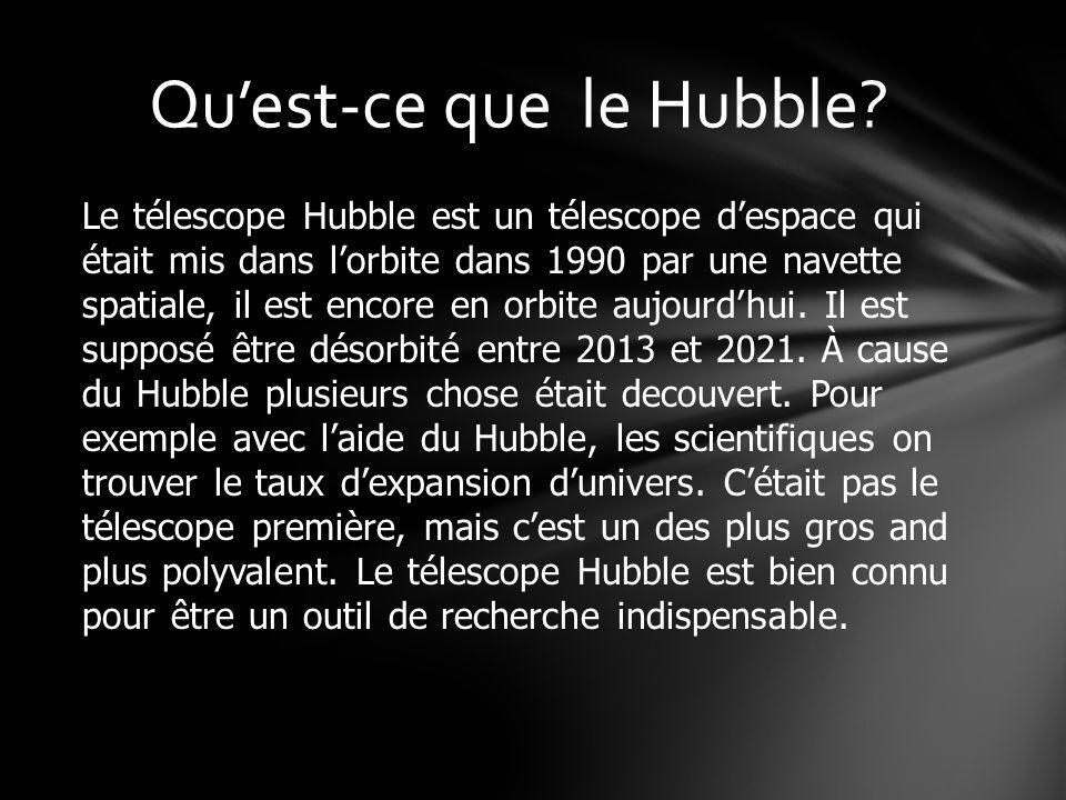 Le télescope Hubble est un télescope despace qui était mis dans lorbite dans 1990 par une navette spatiale, il est encore en orbite aujourdhui.