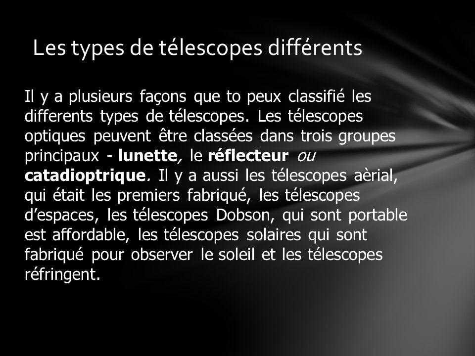 Il y a plusieurs façons que to peux classifié les differents types de télescopes.