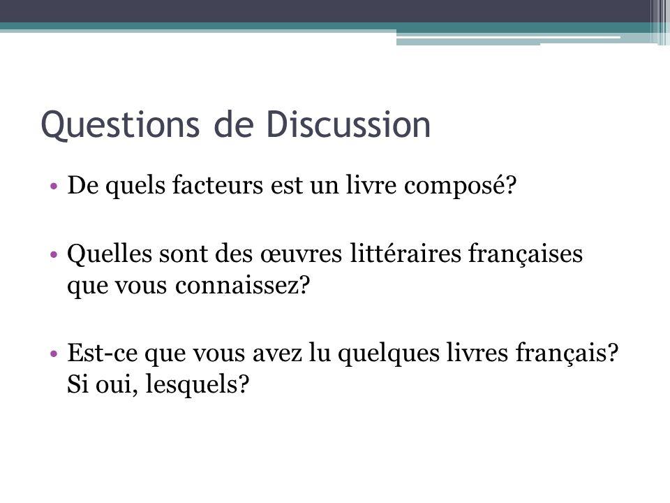 Questions de Discussion De quels facteurs est un livre composé? Quelles sont des œuvres littéraires françaises que vous connaissez? Est-ce que vous av