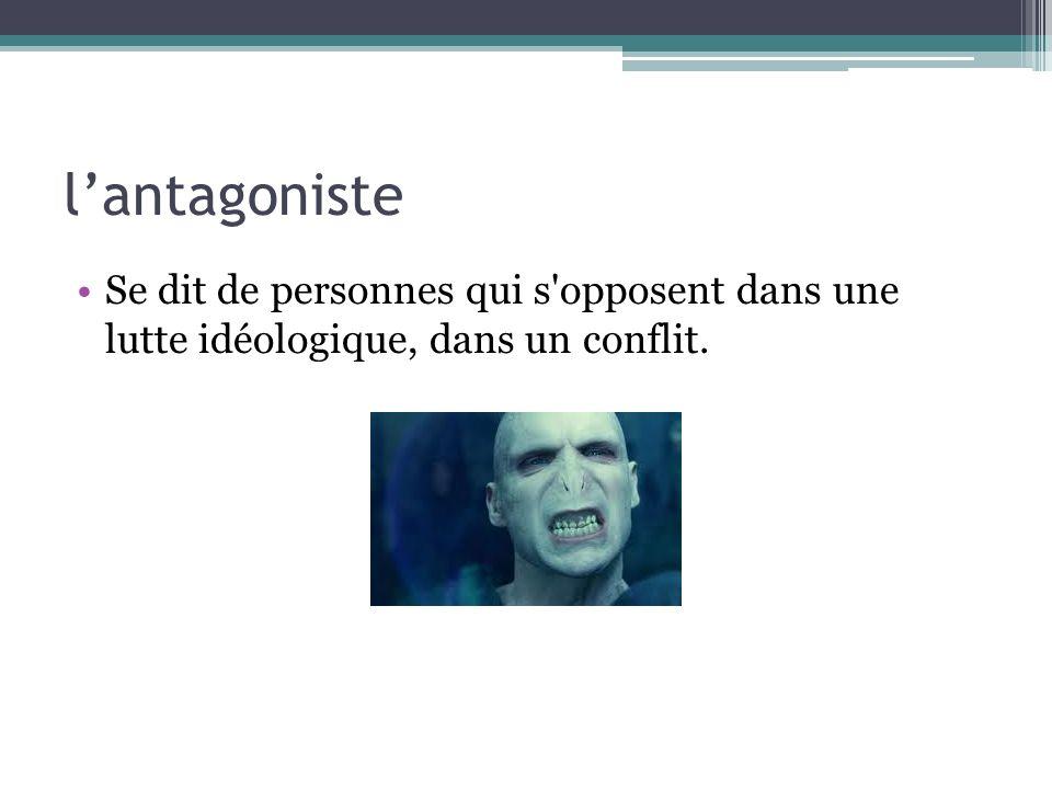lantagoniste Se dit de personnes qui s'opposent dans une lutte idéologique, dans un conflit.
