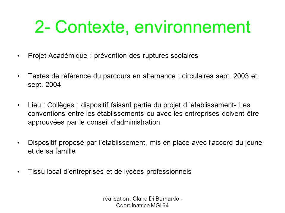 réalisation : Claire Di Bernardo - Coordinatrice MGI 64 2- Contexte, environnement Projet Académique : prévention des ruptures scolaires Textes de réf