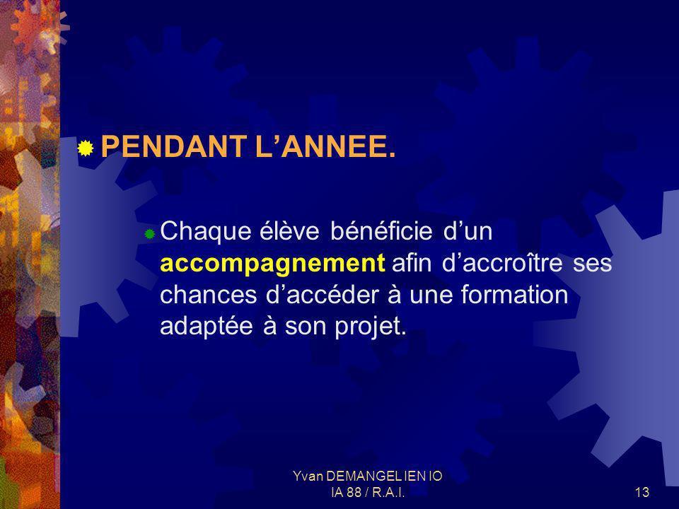 Yvan DEMANGEL IEN IO IA 88 / R.A.I.13 PENDANT LANNEE. Chaque élève bénéficie dun accompagnement afin daccroître ses chances daccéder à une formation a