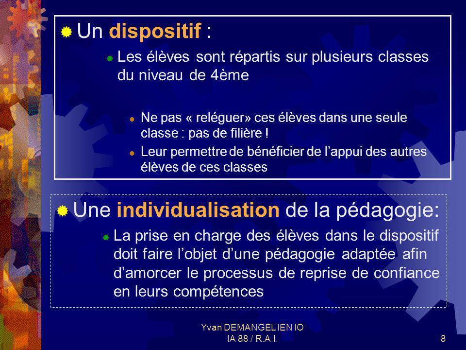 Yvan DEMANGEL IEN IO IA 88 / R.A.I.8 Un dispositif : Les élèves sont répartis sur plusieurs classes du niveau de 4ème Ne pas « reléguer» ces élèves da