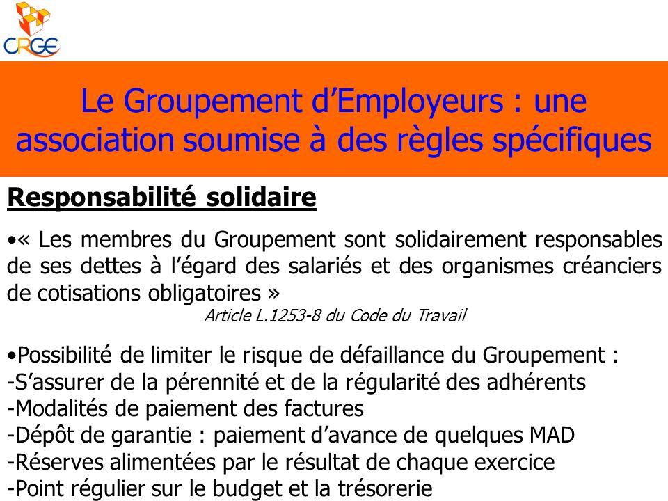 Le Groupement dEmployeurs : une association soumise à des règles spécifiques Responsabilité solidaire « Les membres du Groupement sont solidairement r