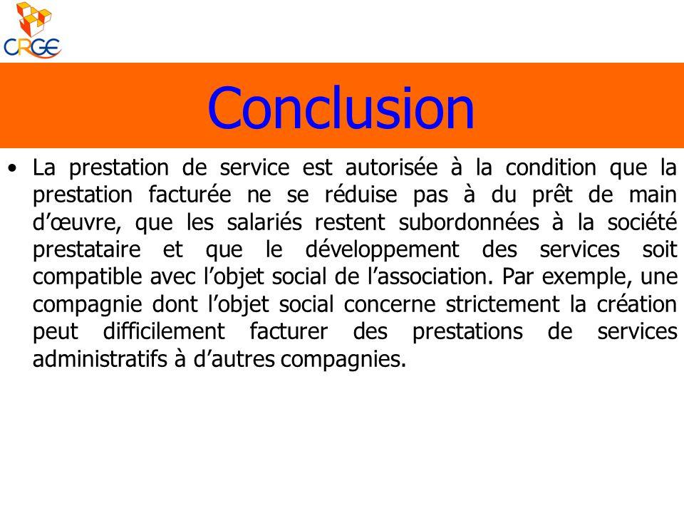 Conclusion La prestation de service est autorisée à la condition que la prestation facturée ne se réduise pas à du prêt de main dœuvre, que les salari