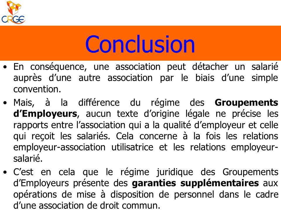 En conséquence, une association peut détacher un salarié auprès dune autre association par le biais dune simple convention. Mais, à la différence du r