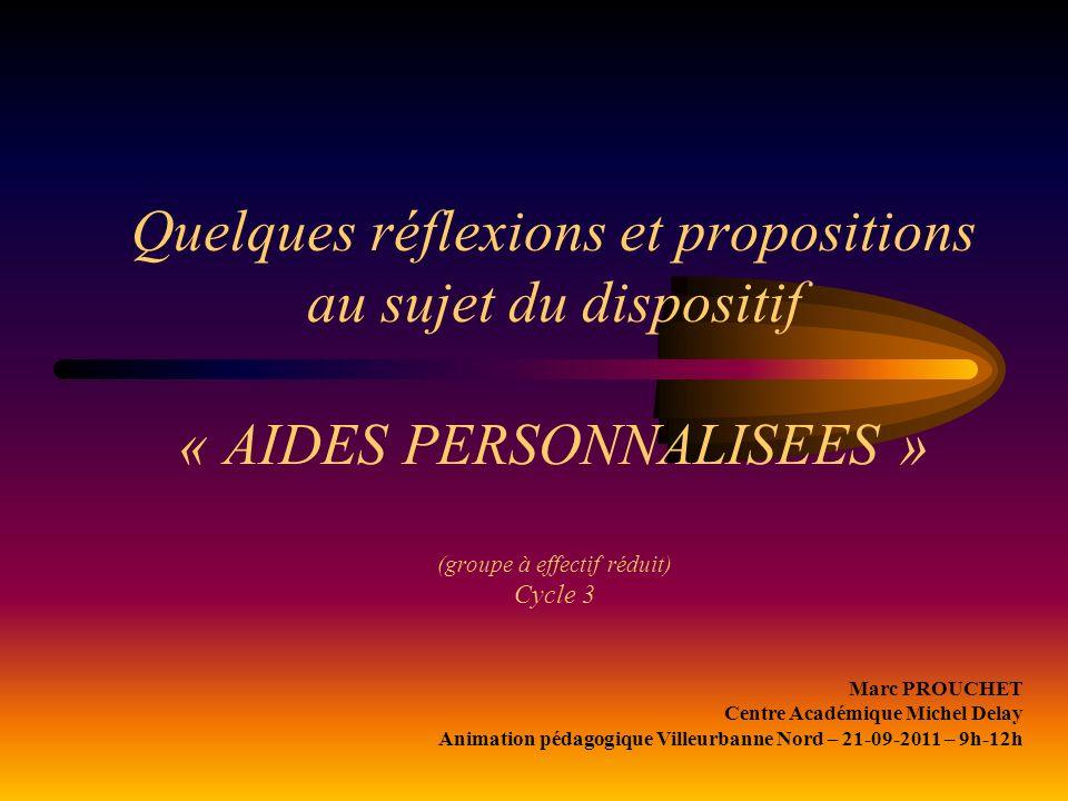 Quelques réflexions et propositions au sujet du dispositif « AIDES PERSONNALISEES » (groupe à effectif réduit) Cycle 3 Marc PROUCHET Centre Académique