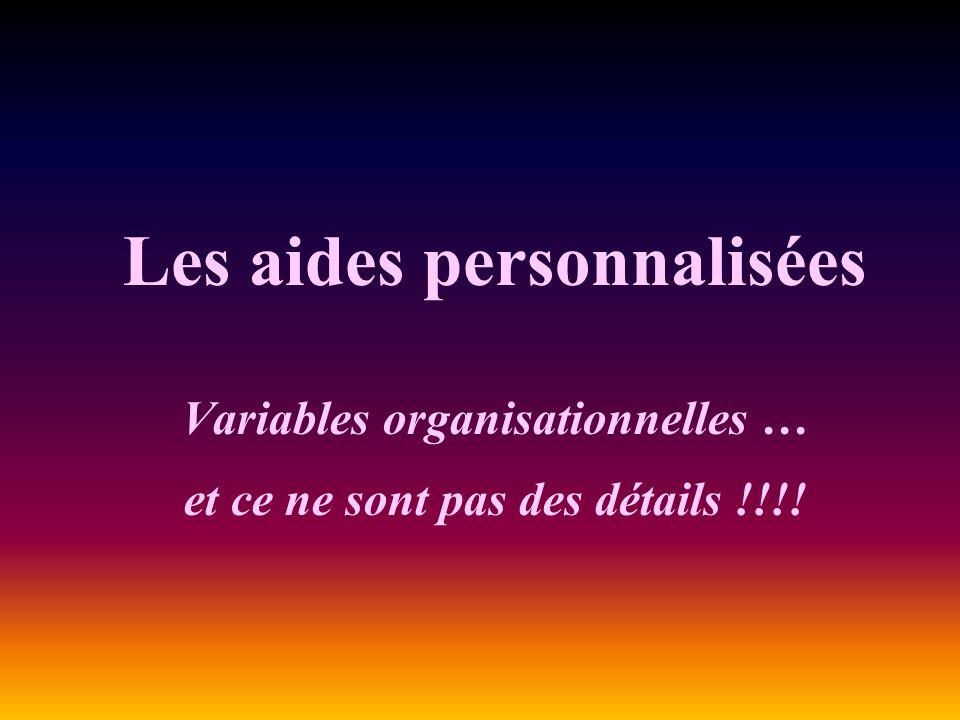 Les aides personnalisées Variables organisationnelles … et ce ne sont pas des détails !!!!