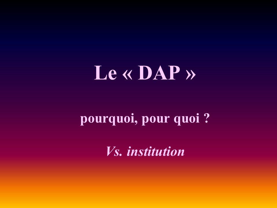 Le « DAP » pourquoi, pour quoi ? Vs. institution