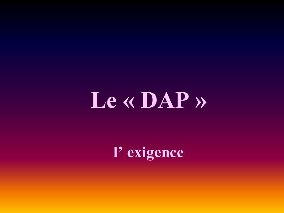 Le « DAP » l exigence
