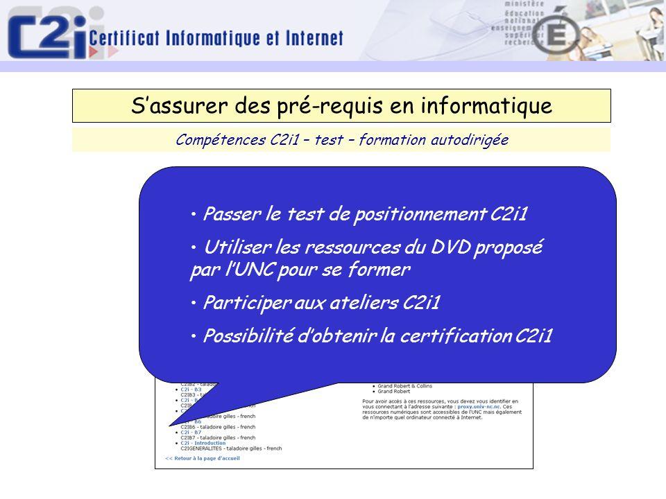 Sassurer des pré-requis en informatique Compétences C2i1 – test – formation autodirigée Passer le test de positionnement C2i1 Utiliser les ressources du DVD proposé par lUNC pour se former Participer aux ateliers C2i1 Possibilité dobtenir la certification C2i1