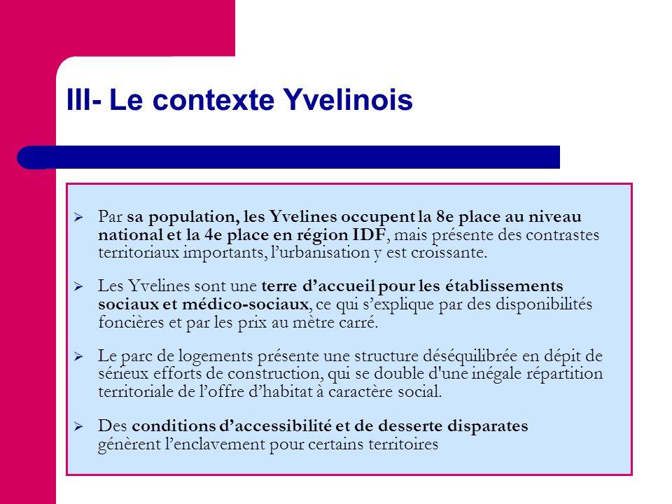 III- Le contexte Yvelinois Par sa population, les Yvelines occupent la 8e place au niveau national et la 4e place en région IDF, mais présente des contrastes territoriaux importants, lurbanisation y est croissante.