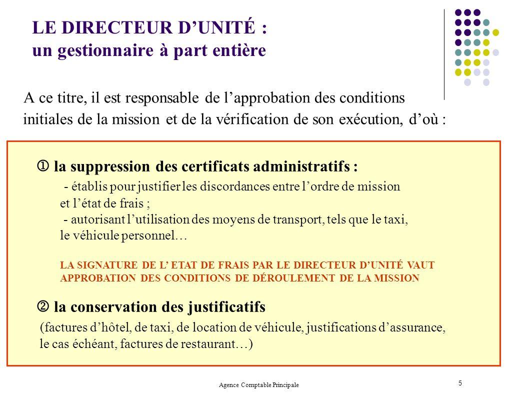 Agence Comptable Principale 5 LE DIRECTEUR DUNITÉ : un gestionnaire à part entière A ce titre, il est responsable de lapprobation des conditions initi