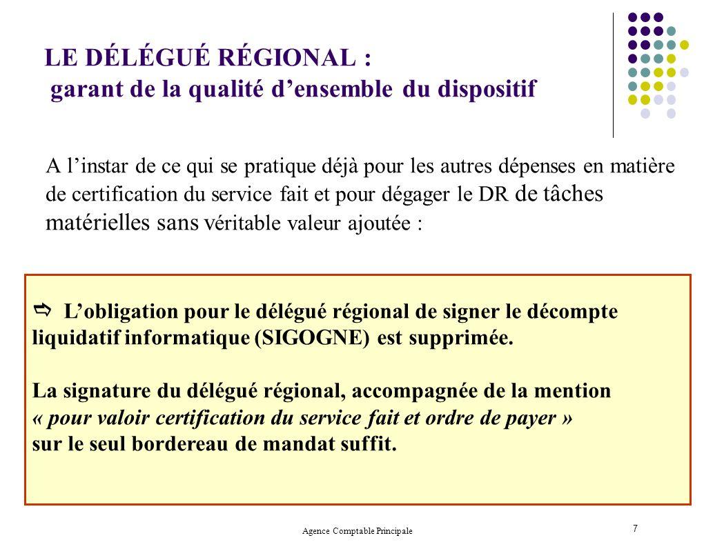 Agence Comptable Principale 7 LE DÉLÉGUÉ RÉGIONAL : garant de la qualité densemble du dispositif A linstar de ce qui se pratique déjà pour les autres