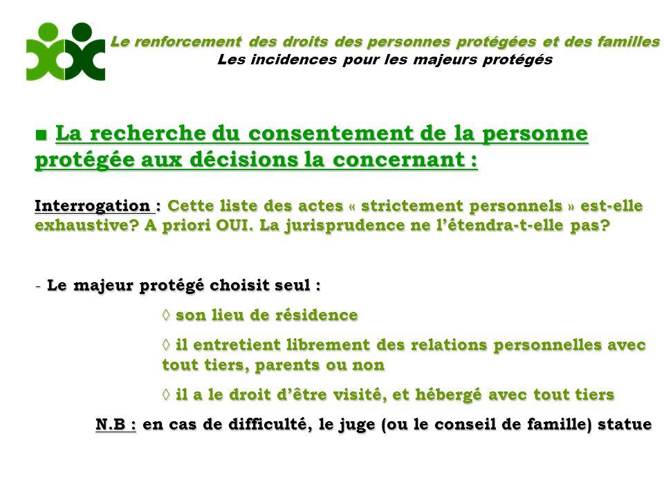 Le renforcement des droits des personnes protégées et des familles Les incidences pour les majeurs protégés La recherche du consentement de la personn