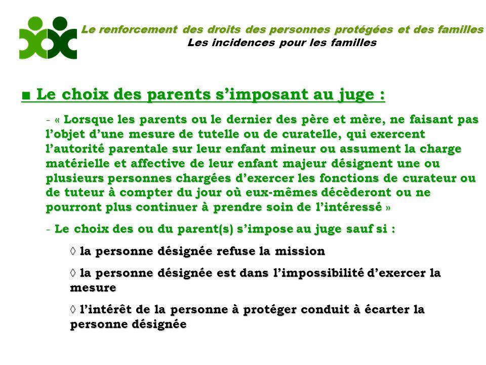 Le renforcement des droits des personnes protégées et des familles Les incidences pour les familles Le choix des parents simposant au juge : Le choix