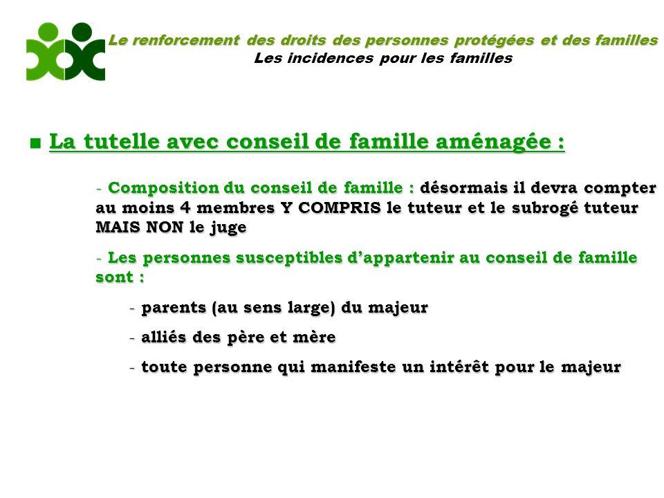 Le renforcement des droits des personnes protégées et des familles Les incidences pour les familles La tutelle avec conseil de famille aménagée : - Co