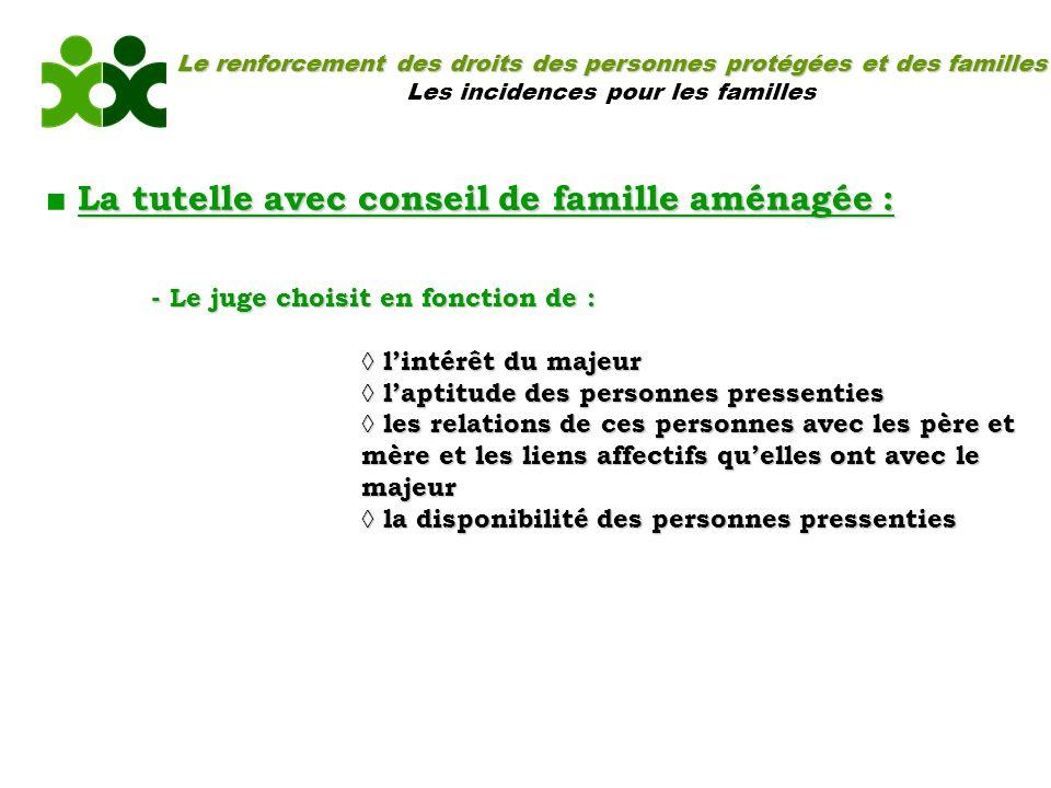 Le renforcement des droits des personnes protégées et des familles Les incidences pour les familles La tutelle avec conseil de famille aménagée : - Le