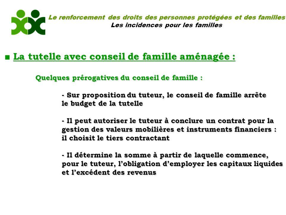 Le renforcement des droits des personnes protégées et des familles Les incidences pour les familles La tutelle avec conseil de famille aménagée : Quel