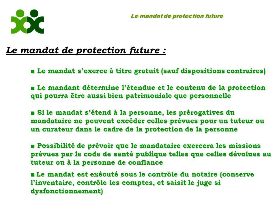 Le mandat de protection future Le mandat de protection future : Le mandat sexerce à titre gratuit (sauf dispositions contraires) Le mandat sexerce à t