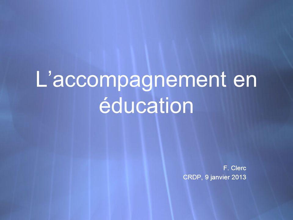 Laccompagnement en éducation F. Clerc CRDP, 9 janvier 2013 F. Clerc CRDP, 9 janvier 2013