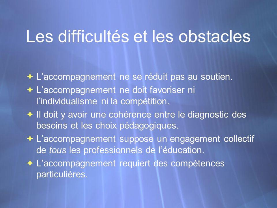 Les difficultés et les obstacles Laccompagnement ne se réduit pas au soutien.