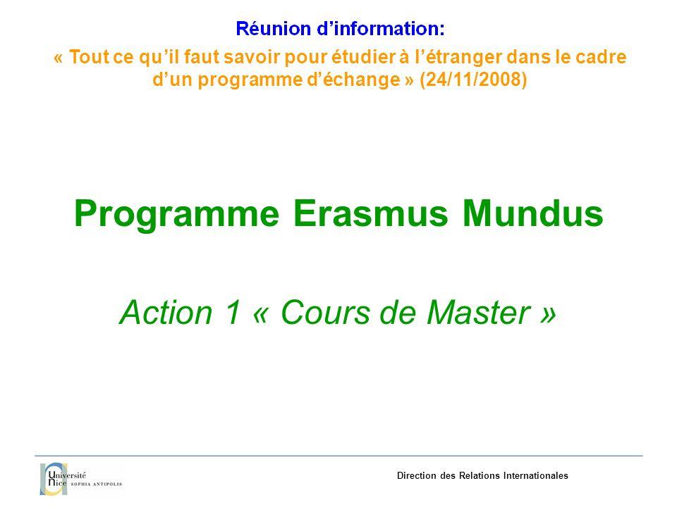 «Tout ce quil faut savoir pourétudieràlétranger dans le cadre dun programme déchange»(24/11/2008) Direction des Relations Internationales Programme Erasmus Mundus Action 1 « Cours de Master »