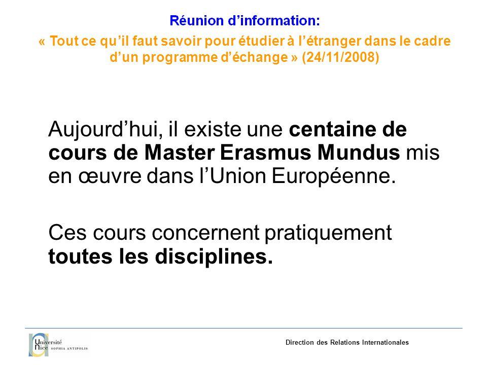 «Tout ce quil faut savoir pourétudieràlétranger dans le cadre dun programme déchange»(24/11/2008) Direction des Relations Internationales Aujourdhui, il existe une centaine de cours de Master Erasmus Mundus mis en œuvre dans lUnion Européenne.