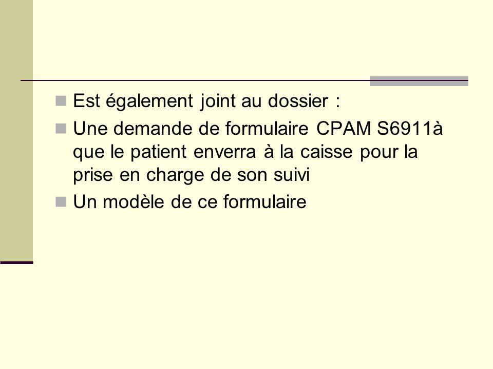 Est également joint au dossier : Une demande de formulaire CPAM S6911à que le patient enverra à la caisse pour la prise en charge de son suivi Un modèle de ce formulaire