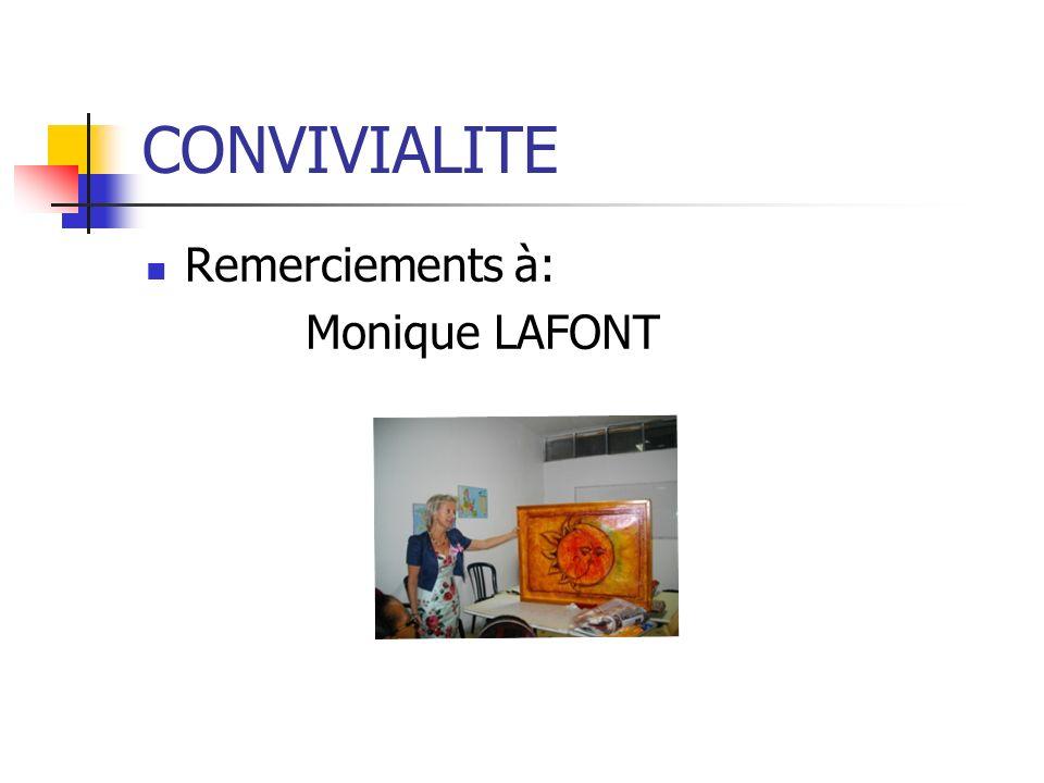 CONVIVIALITE Remerciements à: Monique LAFONT