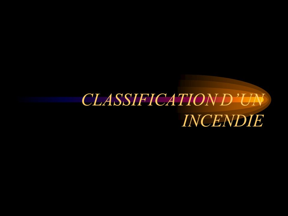 CLASSIFICATION DUN INCENDIE