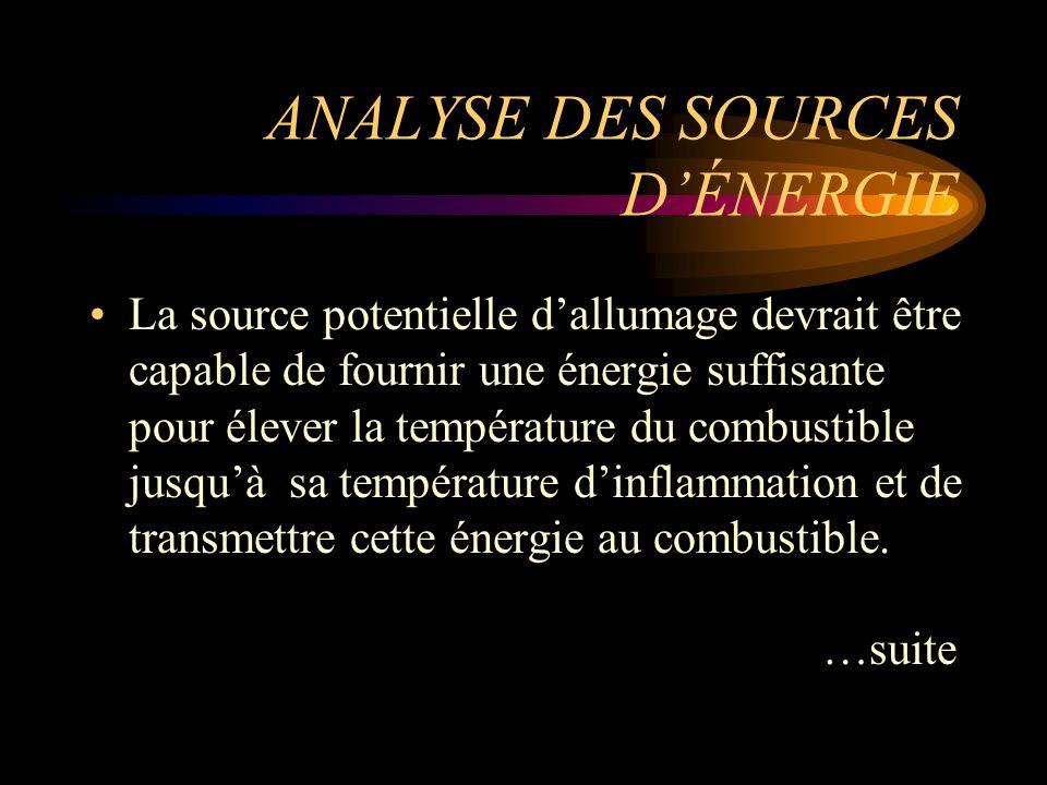 ANALYSE DES SOURCES DÉNERGIE La source potentielle dallumage devrait être capable de fournir une énergie suffisante pour élever la température du comb