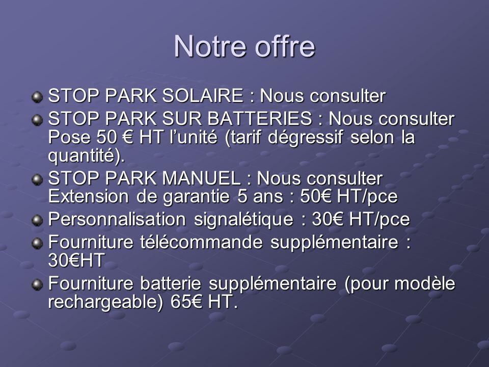 Notre offre STOP PARK SOLAIRE : Nous consulter STOP PARK SUR BATTERIES : Nous consulter Pose 50 HT lunité (tarif dégressif selon la quantité). STOP PA
