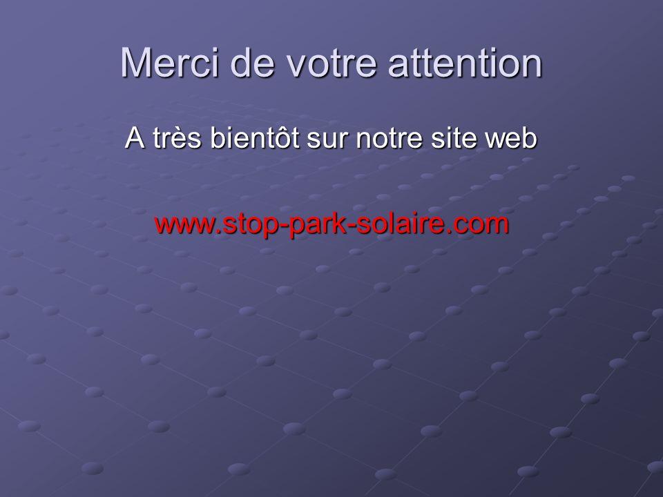 Merci de votre attention A très bientôt sur notre site web www.stop-park-solaire.com