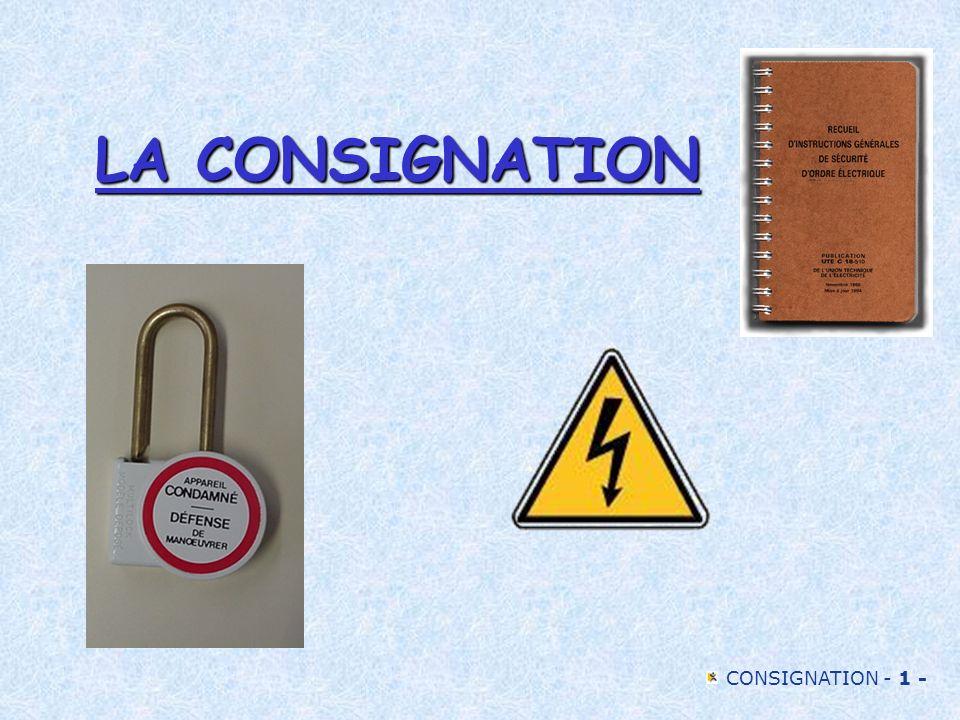 CONSIGNATION - 2 - Le chargé de consignation Personne qui exécute ou fait exécuter les manœuvres de consignation.