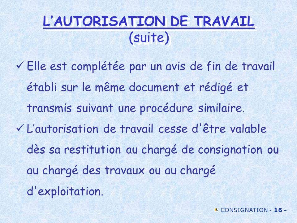 CONSIGNATION - 16 - Elle est complétée par un avis de fin de travail établi sur le même document et rédigé et transmis suivant une procédure similaire
