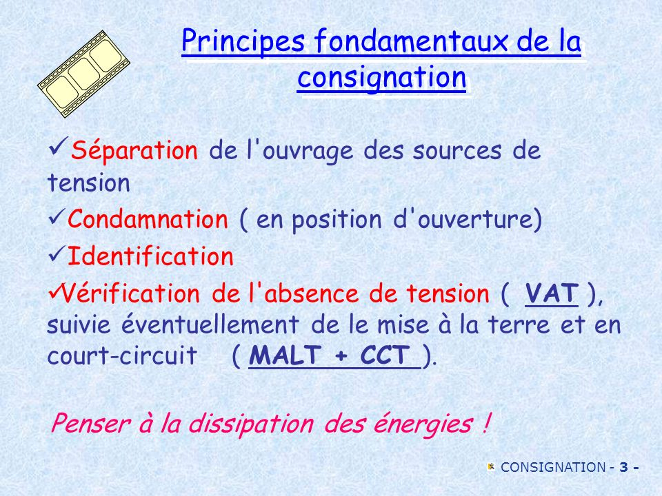 CONSIGNATION - 3 - Principes fondamentaux de la consignation Séparation de l'ouvrage des sources de tension Condamnation ( en position d'ouverture) Id