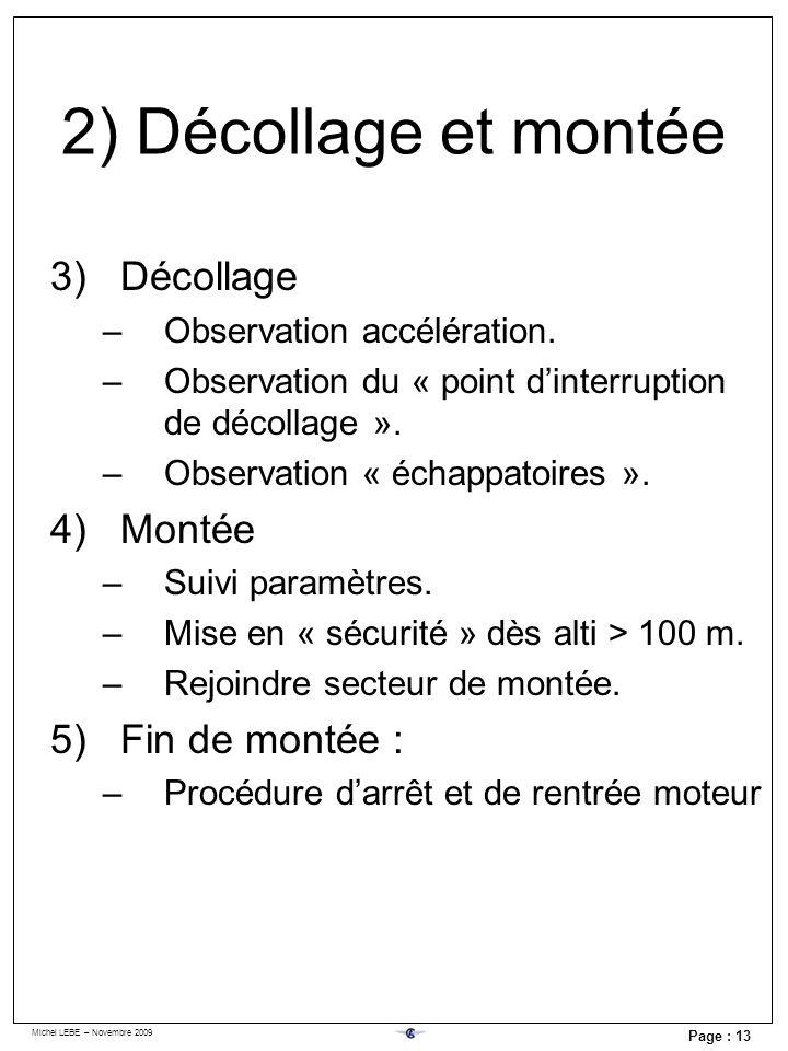 Michel LEBE – Novembre 2009 Page : 13 2) Décollage et montée 3)Décollage –Observation accélération. –Observation du « point dinterruption de décollage