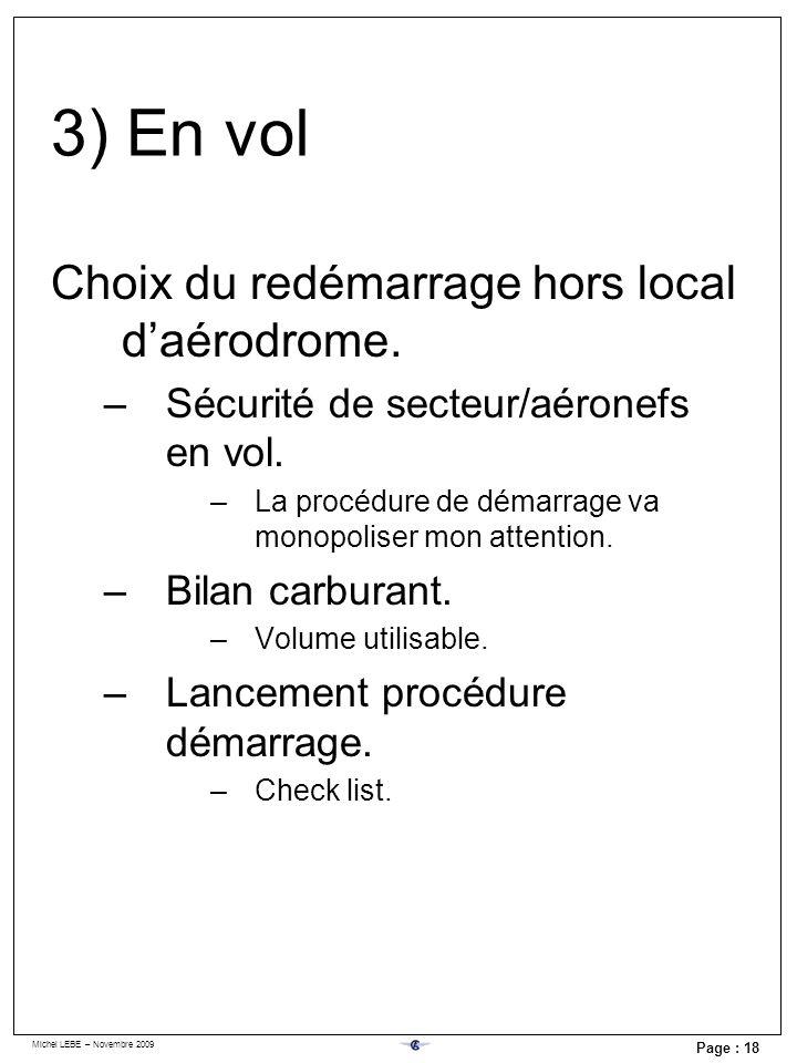 Michel LEBE – Novembre 2009 Page : 18 Choix du redémarrage hors local daérodrome. –Sécurité de secteur/aéronefs en vol. –La procédure de démarrage va