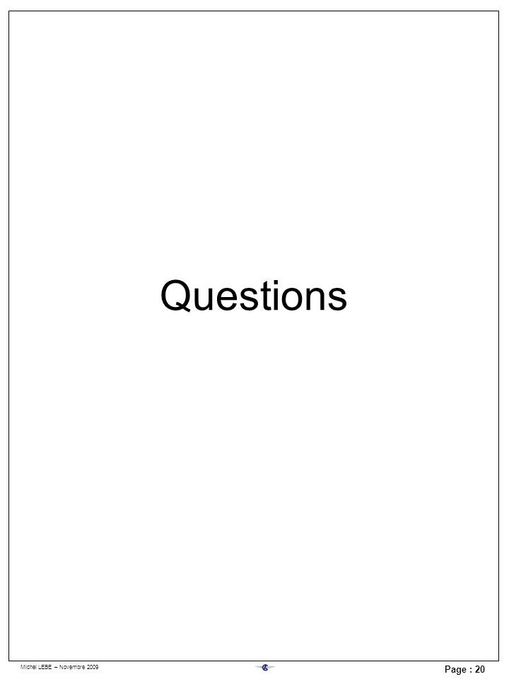 Michel LEBE – Novembre 2009 Page : 20 Questions