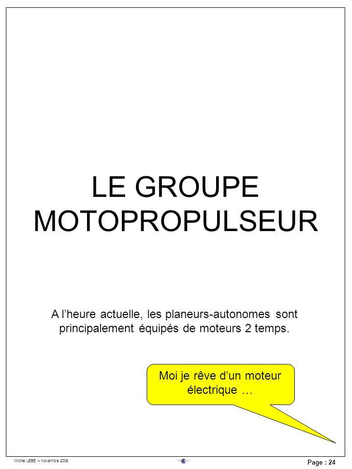 Michel LEBE – Novembre 2009 Page : 24 LE GROUPE MOTOPROPULSEUR A lheure actuelle, les planeurs-autonomes sont principalement équipés de moteurs 2 temp