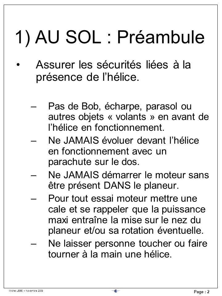 Michel LEBE – Novembre 2009 Page : 2 Assurer les sécurités liées à la présence de lhélice. –Pas de Bob, écharpe, parasol ou autres objets « volants »