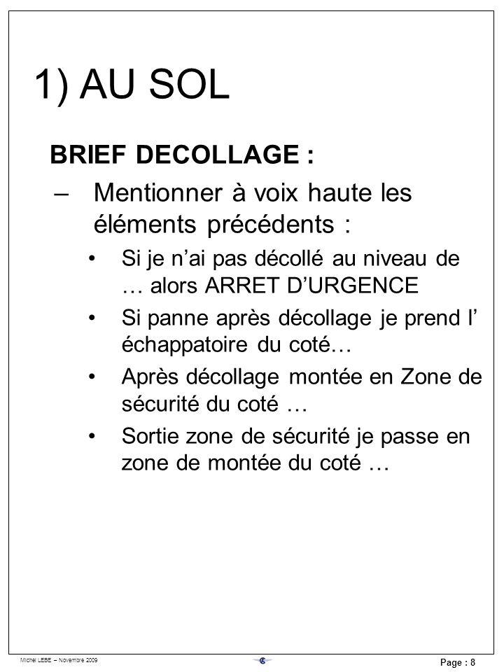 Michel LEBE – Novembre 2009 Page : 8 BRIEF DECOLLAGE : –Mentionner à voix haute les éléments précédents : Si je nai pas décollé au niveau de … alors A