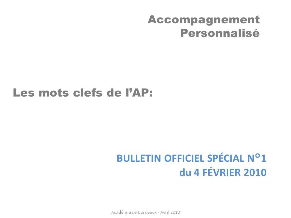 Accompagnement Personnalisé BULLETIN OFFICIEL SPÉCIAL N°1 du 4 FÉVRIER 2010 Les mots clefs de lAP: Académie de Bordeaux - Avril 2010